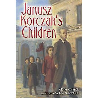 Janusz Korczak's Children by Gloria Spielman - 9780822570509 Book
