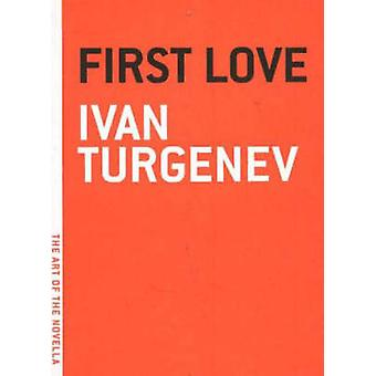 First Love (New edition) by Ivan Turgenev - 9780974607894 Book