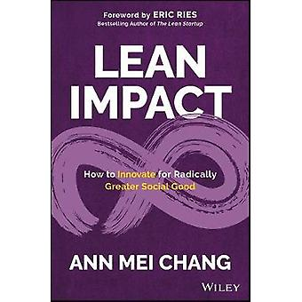 Lean Impact - How to Innovate for Radically Greater Social Good by Lea