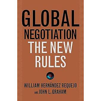 Global Negotiation - The New Rules by John L. Graham - William Hernand