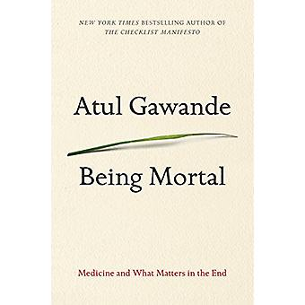 Being Mortal - Medicine and What Matters in the End by Atul Gawande -