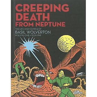 Creeping Death from Neptune - The Life & Comics of Basil Wolverton - Vo