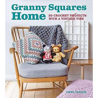 Granny Squares Home - 20 Projects with a Vintage Vibe by Emma Varnam -