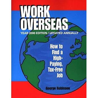 Work Overseas - How to Find a High-Paying - Tax-Free Job - 2000 by Geor