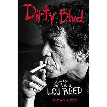 Dirty Blvd. - The Life and Music of Lou Reed by Aidan Levy - 978161373
