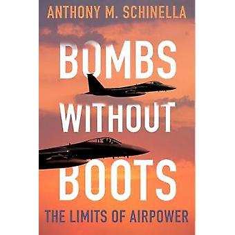Bombs without Boots - The Limits of Airpower by Bombs without Boots - T