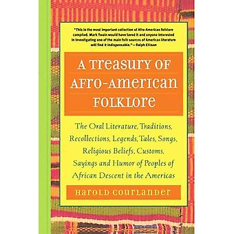 A Treasury of Afro American Folklore: The Oral Literature, Traditions, Recollections, Legends, Tales, Songs, Religious Beliefs, Customs, Sayings and Humor ... d'origine afro-américaine dans les Amériques