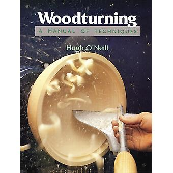 Woodturning - A Manual of Techniques (Paperback) by O'Neill Hugh