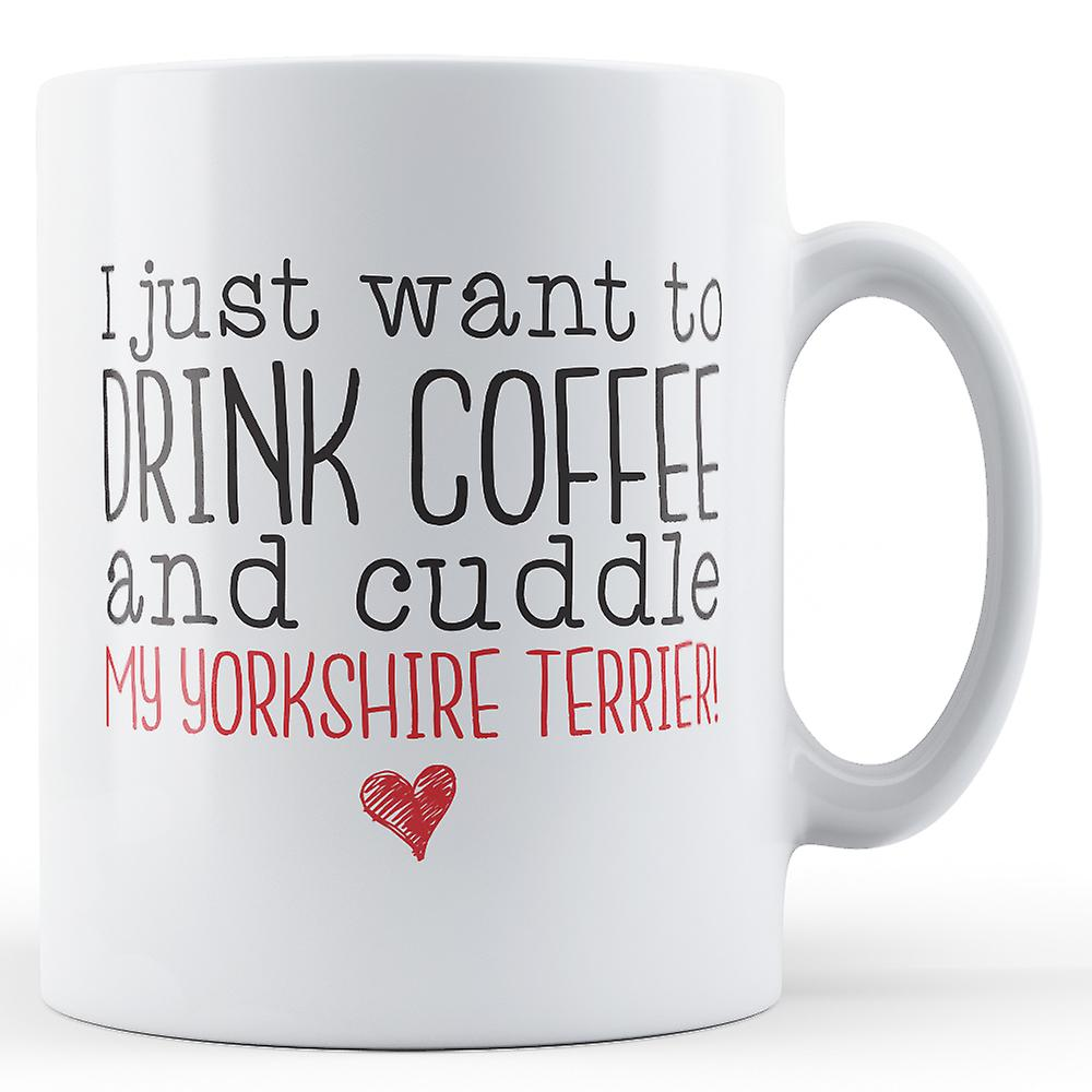 TerrierPrinted My Drink Coffee And To Mug Cuddle Yorkshire Want I Just zUMpVS