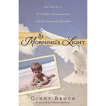 By Morning's Light - The True Story of a Mother's Reconnection with He