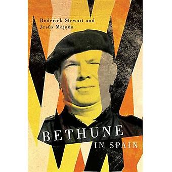 Bethune in Spain by Roderick Stewart - Jesus Majada - 9780773543836 B