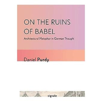 On the Ruins of Babel - Architectural Metaphor in German Thought by Da