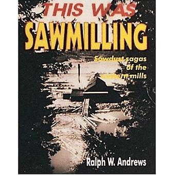 This Was Sawmilling by Ralph W. Andrews - 9780887405945 Book