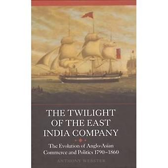 The Twilight of the East India Company - The Evolution of Anglo-Asian
