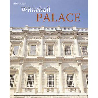 Whitehall Palace - The Official Illustrated History by Simon Thurley -