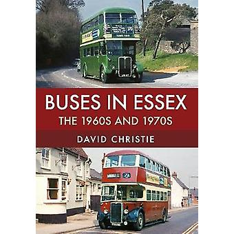 Buses in Essex - The 1960s and 1970s by David Christie - 9781445677477