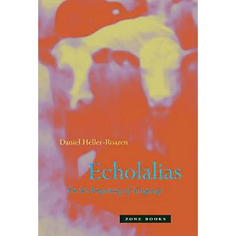 Echolalias - On the Forgetting of Language by Daniel  Heller-Roazen -