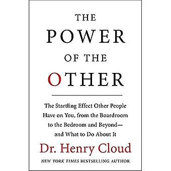 The Power of the Other: The startling effect other people have on you, from the boardroom to the bedroom and beyond-and...