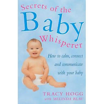 Secrets of the Baby Whisperer: How to Calm, Connect and Communicate with Your Baby