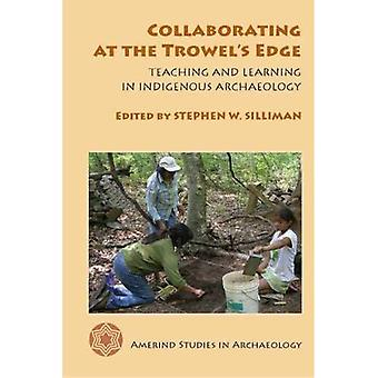 Collaborating at the Trowel's Edge: Teaching and Learning in Indigenous Archaeology (Amerind Studies in Archaeology)