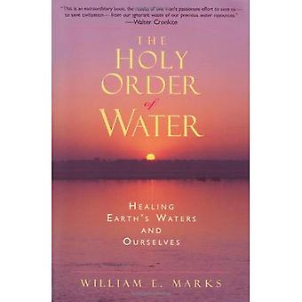 The Holy Order of Water: Healing the Earth's Waters and Ourselves