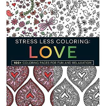 Stress Less Coloring: Love: 100+ Coloring Pages for Fun and Relaxation