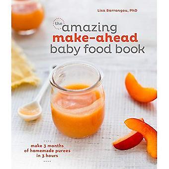 Le livre étonnant de nourriture bébé préparation à l'avance: Faire 3 mois de purées maison en 3 heures