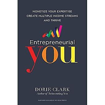 Ondernemend je: geld te verdienen met uw Expertise, maken van meerdere inkomstenstromen en gedijen