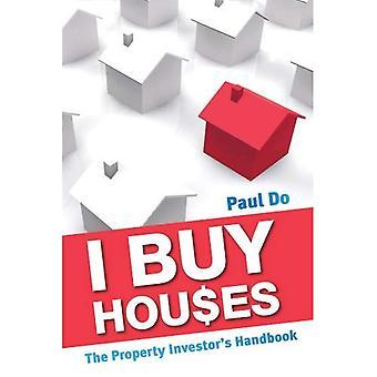 I Buy Houses: A Property Investors Handbook