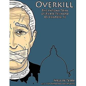 Overkill: The Vatican Trial� of Pierre Teilhard de Chardin, Sj