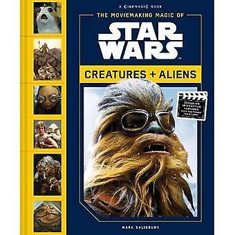 Moviemaking Magic of Star Wars:: Creatures & Aliens