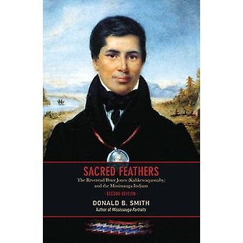 Sacred Feathers - The Reverend Peter Jones (Kahkewaquonaby) and the Mi