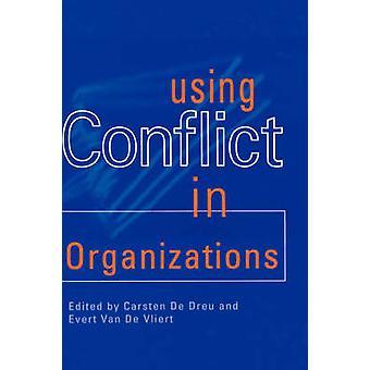 Using Conflict in Organizations by Dreu & Carsten K. W. De