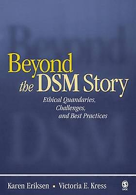 Beyond the Dsm Story Ethical Quandaries Challenges and Best Practices by Eriksen & Karen