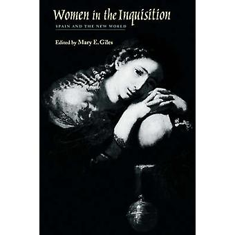 Women in the Inquisition Spain and the New World by Giles & Mary E.