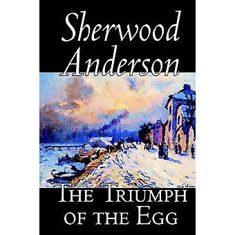 The Triumph of the Egg by Sherwood Anderson Fiction Literary by Anderson & Sherwood