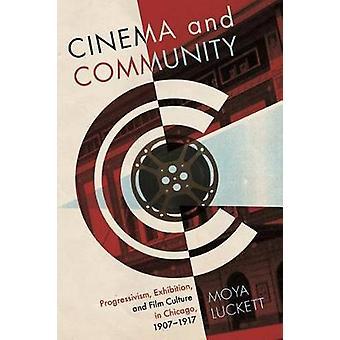 Film- och gemenskapens progressivismen utställnings- och filmkultur i Chicago 19071917 genom Luckett & Moya