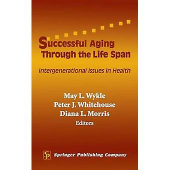 Successful Aging Through the Life Span Intergenerational Issues in Health by Wykle & May L.