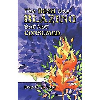 The Bush Was Blazing But Not Consumed by Law & Eric H. F.