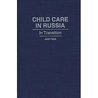 Child Care in Russia In Transition by Ispa & Jean