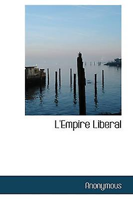 LEmpire Liberal by Anonymous & .