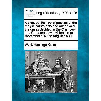 Een samenvatting van de wet van praktijk onder de magistratuur fungeert en regels en de gevallen besloten in de Kanselarij en de Common Law divisies van November 1875 augustus 1880. door Kelke & W. H. Hastings
