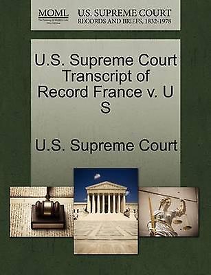U.S. Supreme Court Transcript of Record France v. U S by U.S. Supreme Court