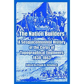 Nation byggare A Sesquicentennial historia av kåren av topografiska ingenjörer 18381863 av Schubert & Frank & N.