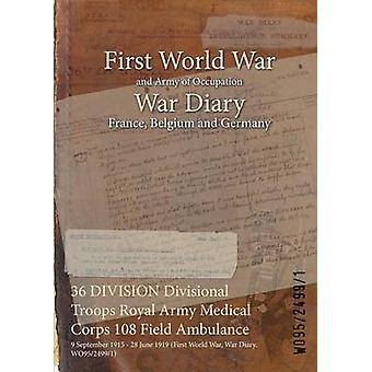 36 DIVISION Divisional Troops Royal Army Medical Corps 108 Field Ambulance  9 September 1915  28 June 1919 First World War War Diary WO9524991 by WO9524991
