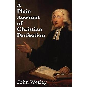 A Plain Account of Christian Perfection by Wesley & John