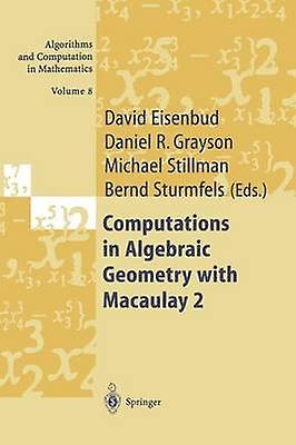 Computations in Algebraic Geometry with Macaulay 2 by Eisenbud & David