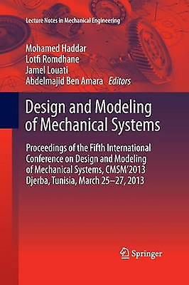 Design and Modeling of Mechanical Systems  Proceedings of the Fifth International Conference Design and Modeling of Mechanical Systems CMSM2013 Djerba Tunisia March 2527 2013 by Haddar & Mohamed