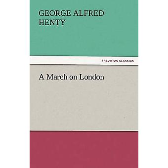 A March on London by Henty & George Alfred