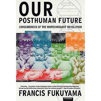 Our Posthuman Future - Consequences of the Biotechnology Revolution by